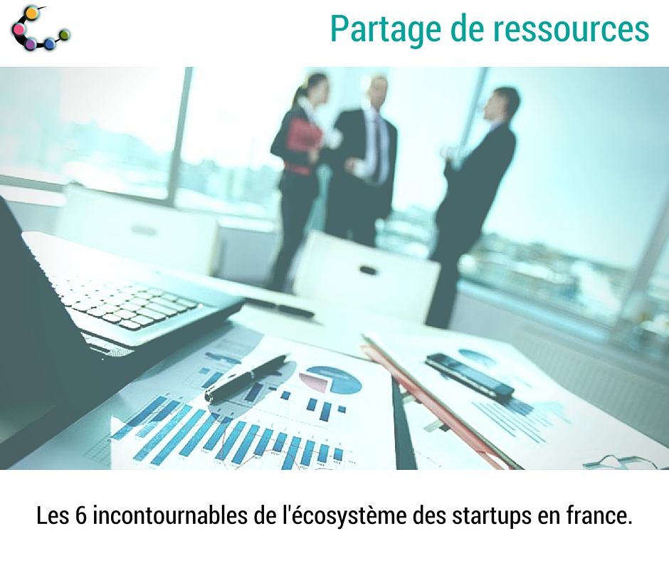 6incontournablesEcosystemeFr Startup Création Croissance Developpement Strcuture