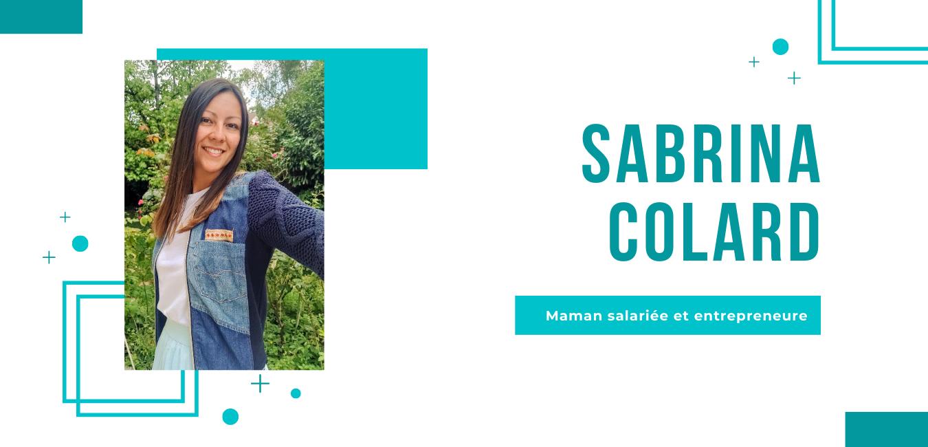 Sabrina Colard Maman Salariée et Entrepreneure